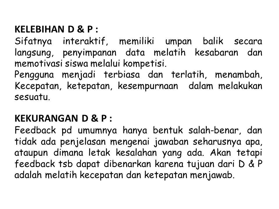 KELEBIHAN D & P : KEKURANGAN D & P :