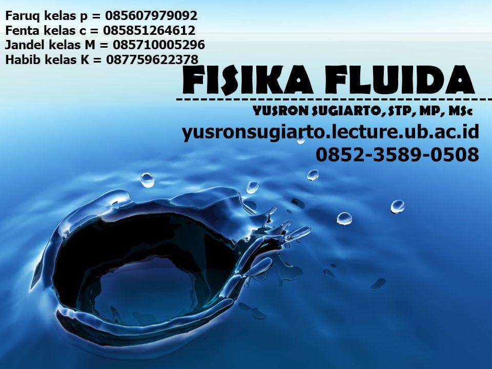 FISIKA FLUIDA yusronsugiarto.lecture.ub.ac.id 0852-3589-0508