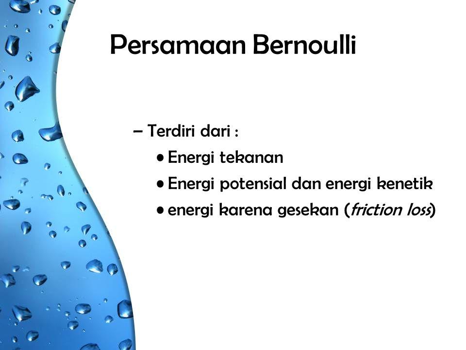 Persamaan Bernoulli Terdiri dari : Energi tekanan
