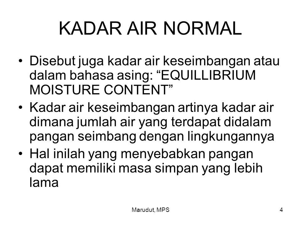 KADAR AIR NORMAL Disebut juga kadar air keseimbangan atau dalam bahasa asing: EQUILLIBRIUM MOISTURE CONTENT