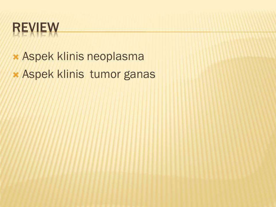 Review Aspek klinis neoplasma Aspek klinis tumor ganas