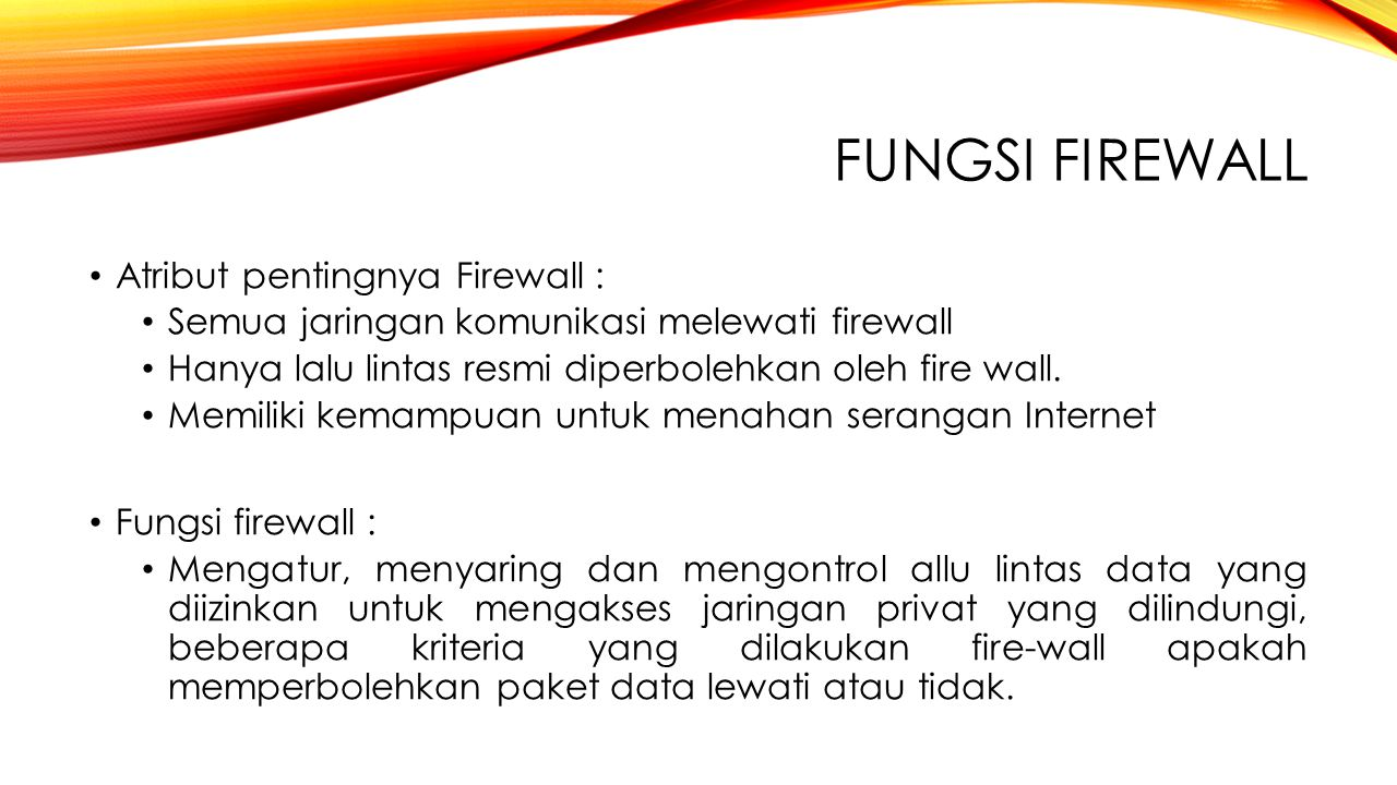 Fungsi Firewall Atribut pentingnya Firewall :