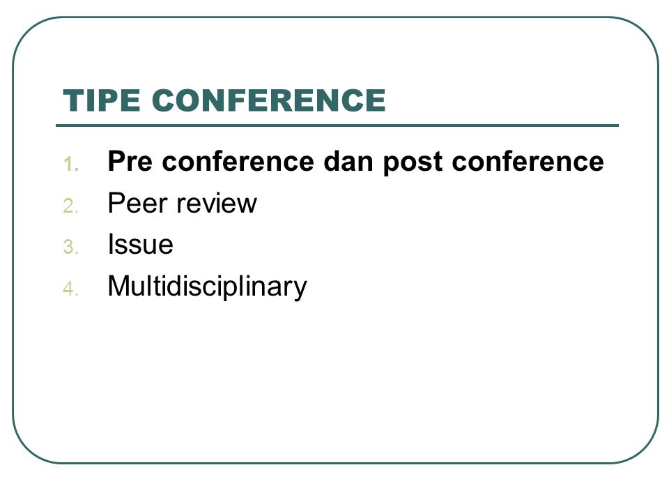 TIPE CONFERENCE Pre conference dan post conference Peer review Issue