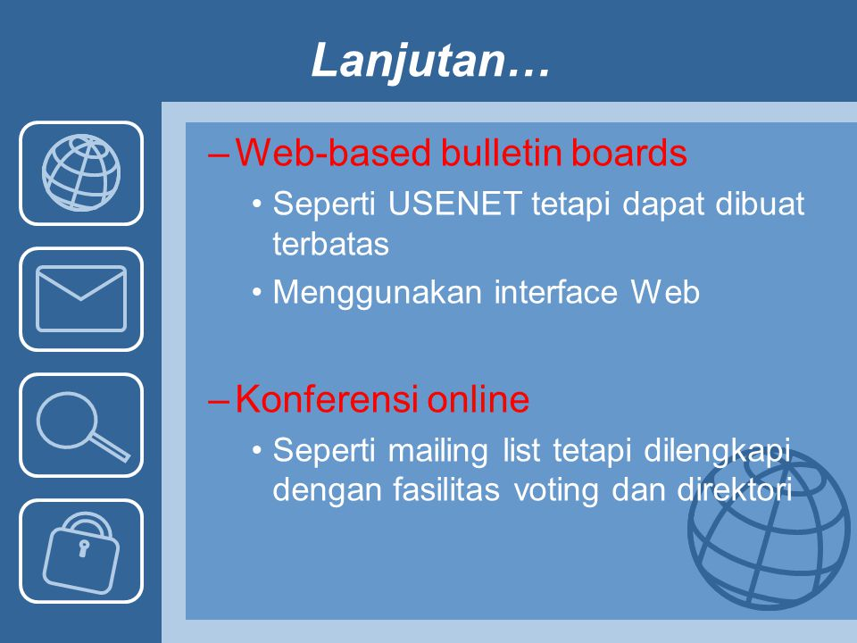 Lanjutan… Web-based bulletin boards Konferensi online