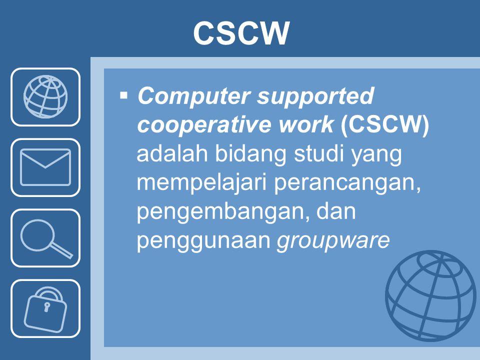 CSCW Computer supported cooperative work (CSCW) adalah bidang studi yang mempelajari perancangan, pengembangan, dan penggunaan groupware.