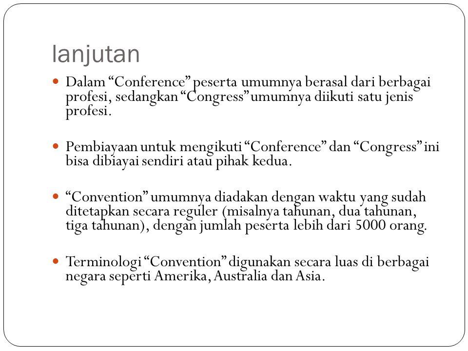 lanjutan Dalam Conference peserta umumnya berasal dari berbagai profesi, sedangkan Congress umumnya diikuti satu jenis profesi.