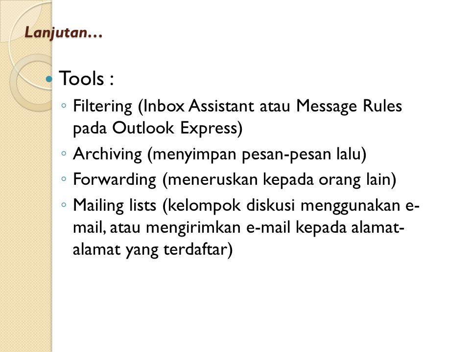 Lanjutan… Tools : Filtering (Inbox Assistant atau Message Rules pada Outlook Express) Archiving (menyimpan pesan-pesan lalu)