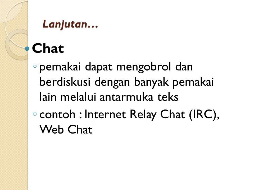 Lanjutan… Chat. pemakai dapat mengobrol dan berdiskusi dengan banyak pemakai lain melalui antarmuka teks.