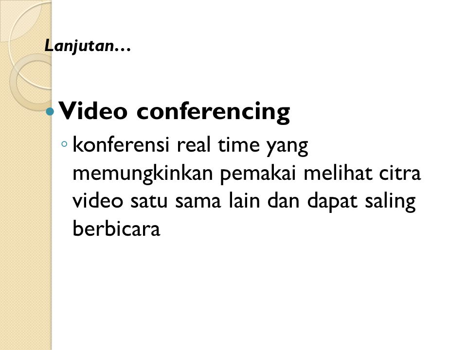 Lanjutan… Video conferencing.