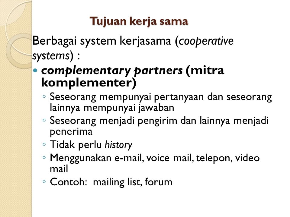 Berbagai system kerjasama (cooperative systems) :