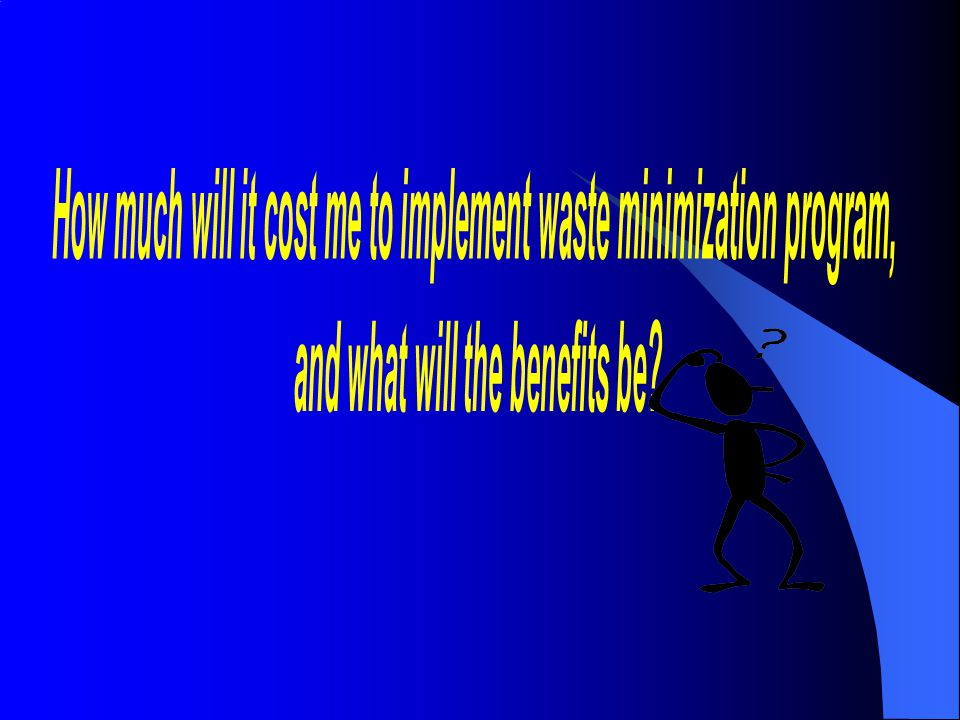 How much will it cost me to implement waste minimization program,