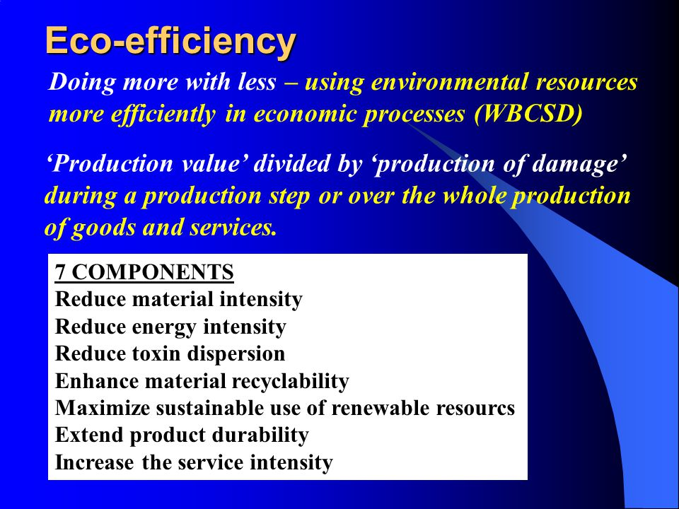 Eco-efficiency Doing more with less – using environmental resources