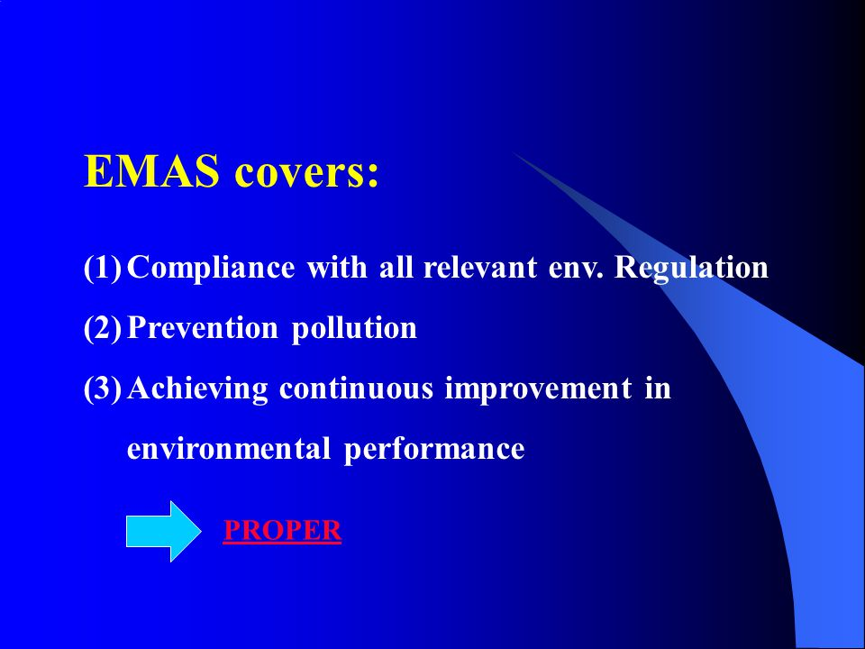 EMAS covers: Compliance with all relevant env. Regulation