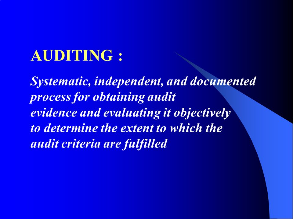 AUDITING : Systematic, independent, and documented