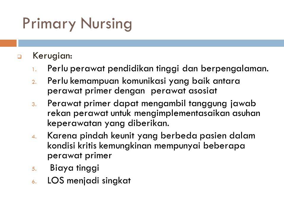 Primary Nursing Perlu perawat pendidikan tinggi dan berpengalaman.