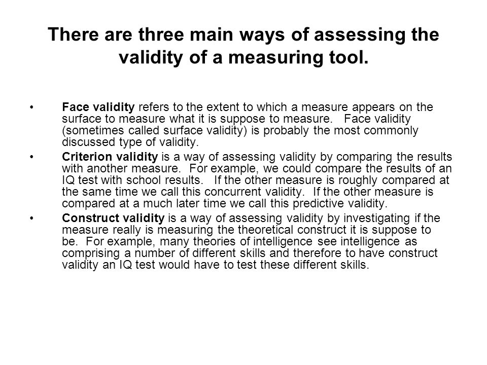 There are three main ways of assessing the validity of a measuring tool.