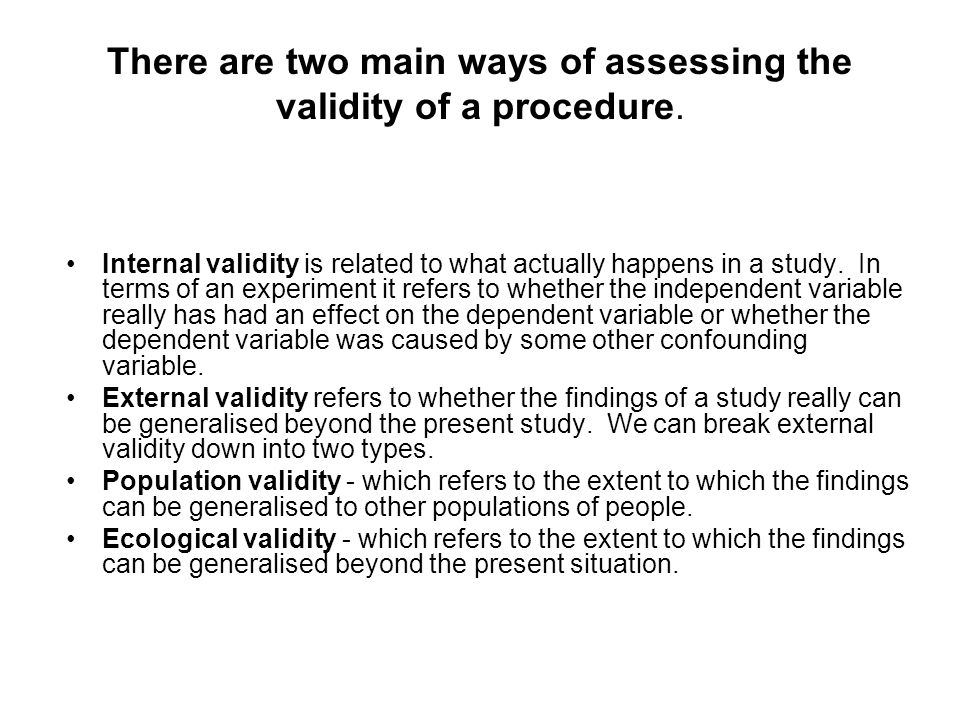 There are two main ways of assessing the validity of a procedure.