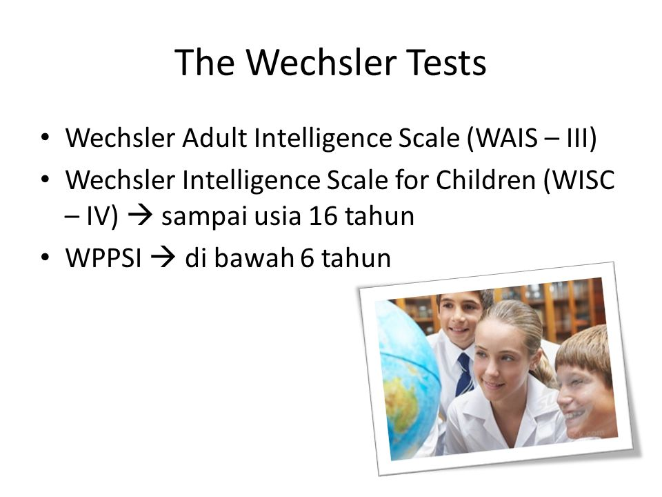 The Wechsler Tests Wechsler Adult Intelligence Scale (WAIS – III)
