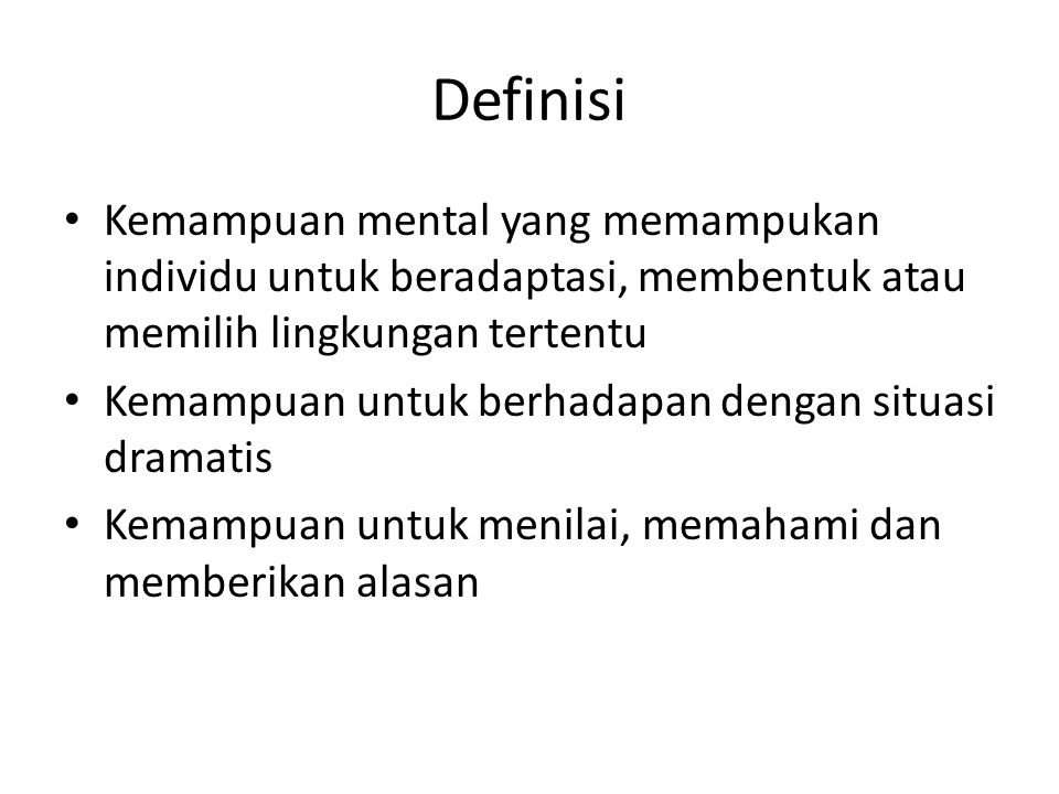 Definisi Kemampuan mental yang memampukan individu untuk beradaptasi, membentuk atau memilih lingkungan tertentu.