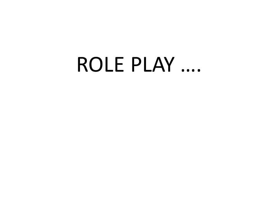 ROLE PLAY ….