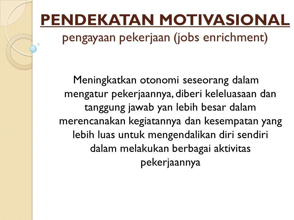 PENDEKATAN MOTIVASIONAL pengayaan pekerjaan (jobs enrichment)