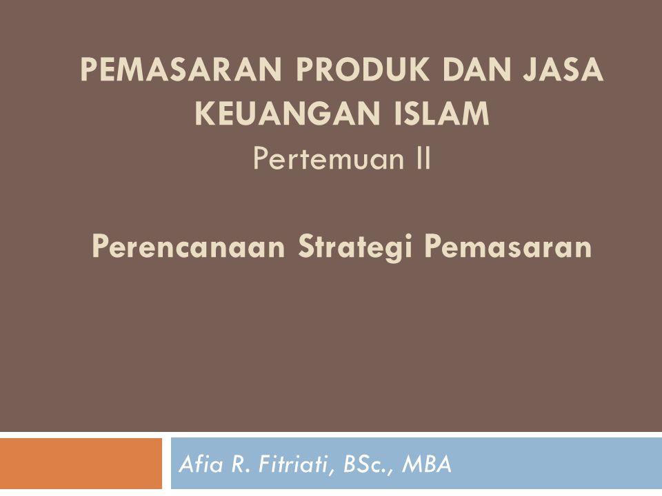 PEMASARAN PRODUK DAN JASA KEUANGAN ISLAM Pertemuan II Perencanaan Strategi Pemasaran