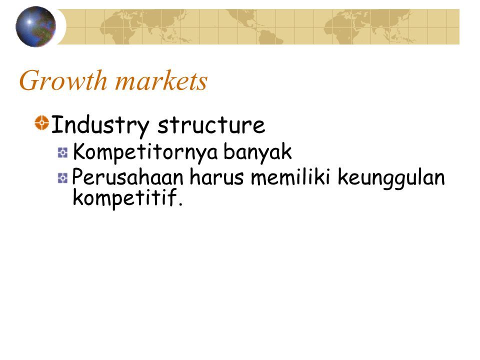 Growth markets Industry structure Kompetitornya banyak