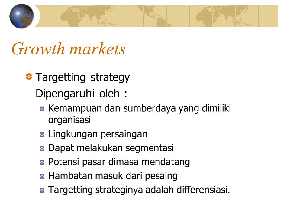 Growth markets Targetting strategy Dipengaruhi oleh :