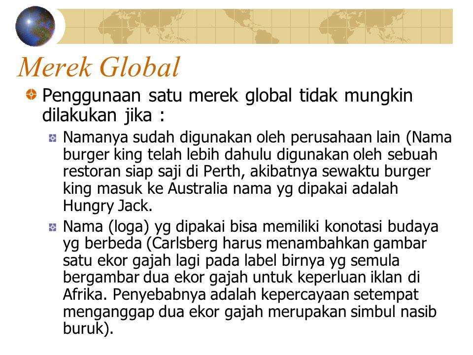 Merek Global Penggunaan satu merek global tidak mungkin dilakukan jika :