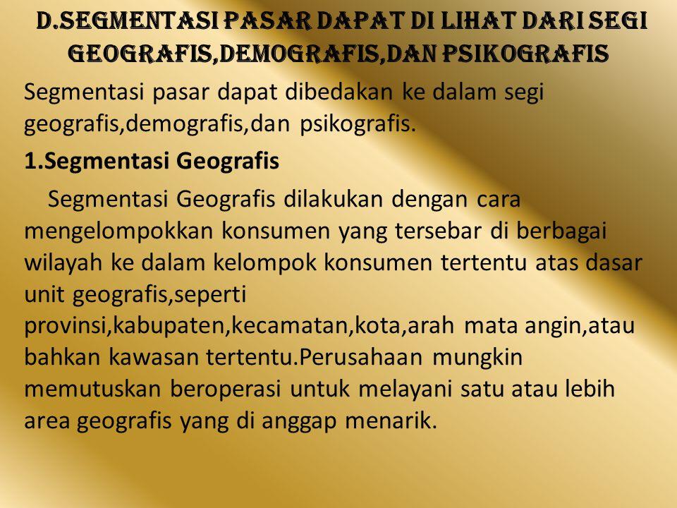 D.Segmentasi pasar dapat di lihat dari segi geografis,demografis,dan psikografis