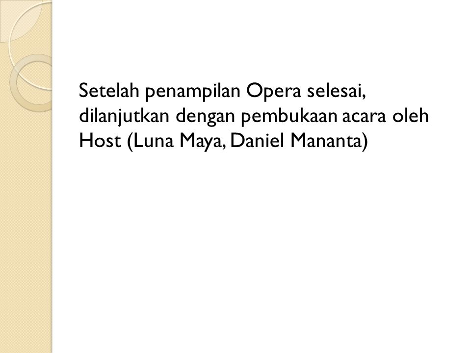 Setelah penampilan Opera selesai, dilanjutkan dengan pembukaan acara oleh Host (Luna Maya, Daniel Mananta)