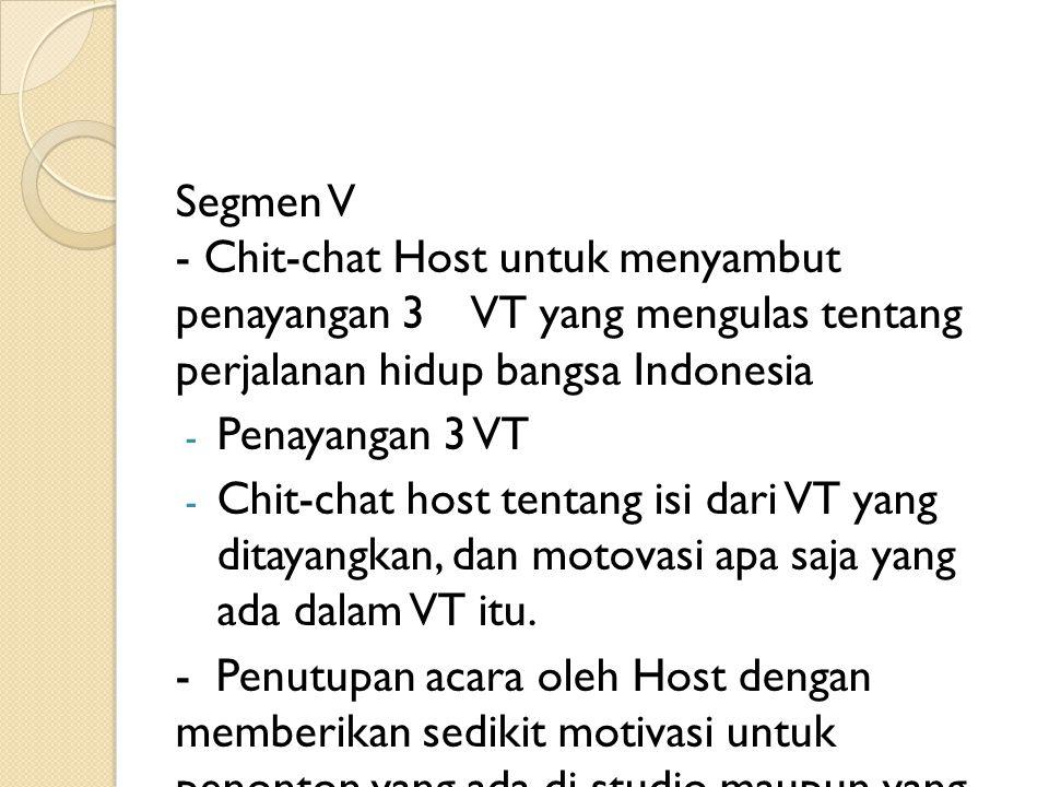 Segmen V - Chit-chat Host untuk menyambut penayangan 3 VT yang mengulas tentang perjalanan hidup bangsa Indonesia