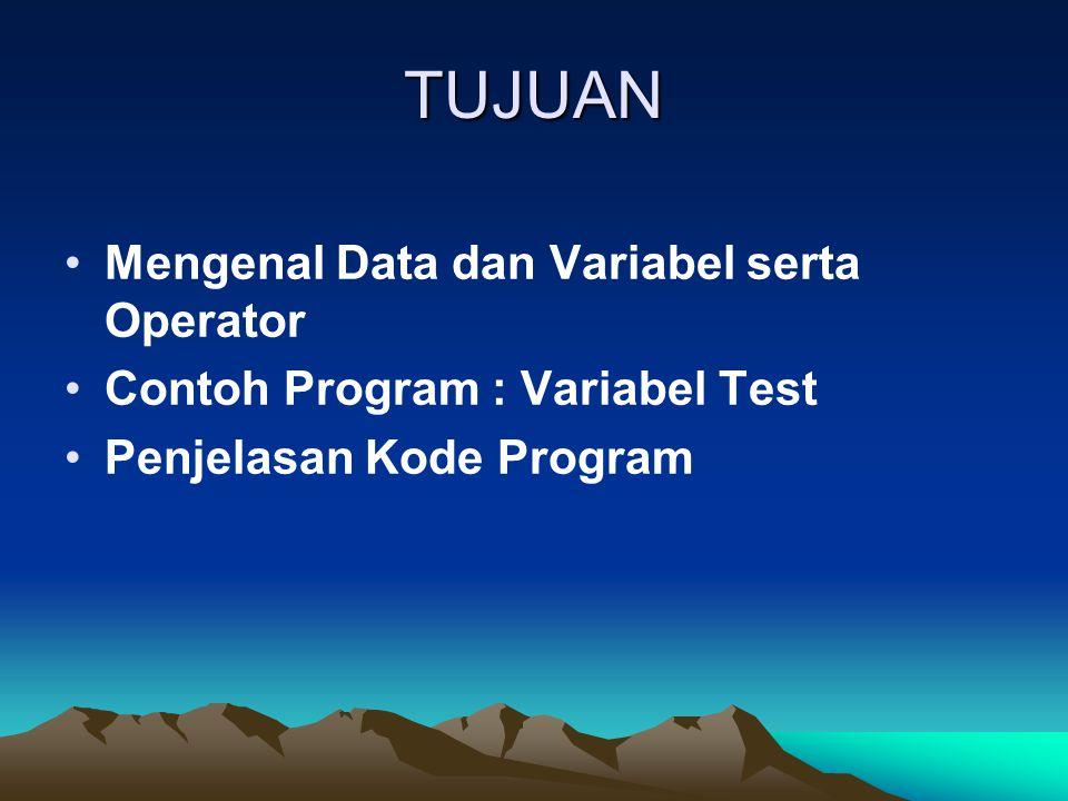 TUJUAN Mengenal Data dan Variabel serta Operator