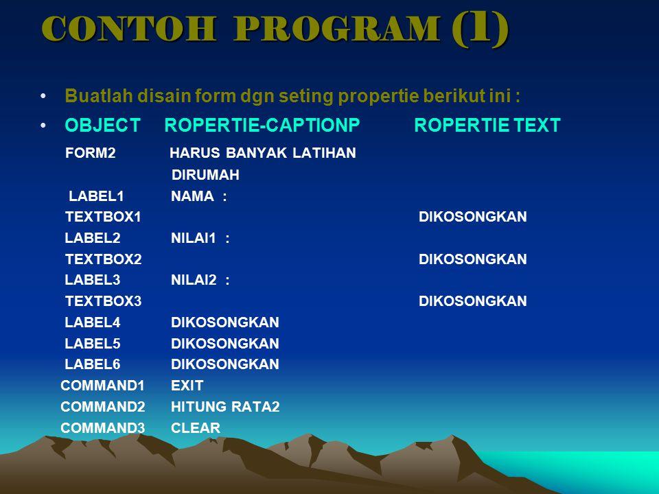 CONTOH PROGRAM (1) Buatlah disain form dgn seting propertie berikut ini : OBJECT ROPERTIE-CAPTIONP ROPERTIE TEXT.