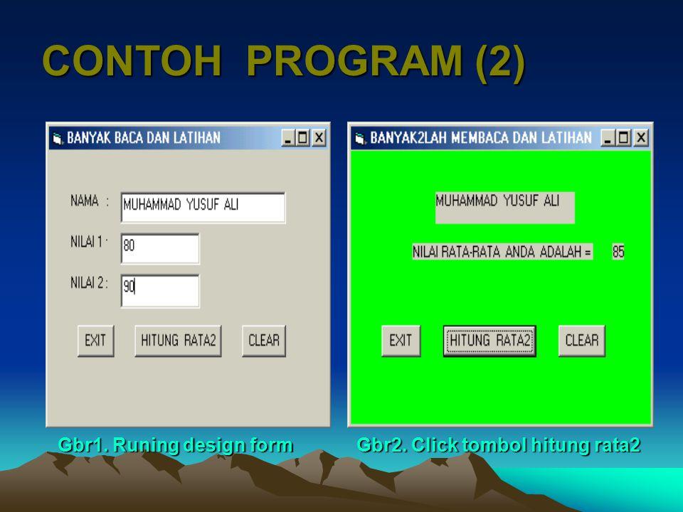 CONTOH PROGRAM (2) Gbr1. Runing design form Gbr2. Click tombol hitung rata2
