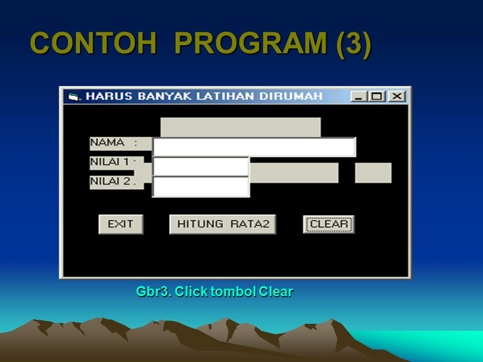CONTOH PROGRAM (3) Gbr3. Click tombol Clear