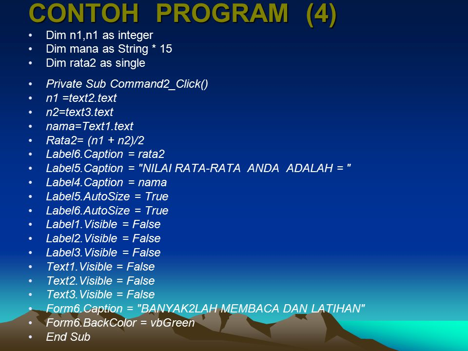 CONTOH PROGRAM (4) Dim n1,n1 as integer Dim mana as String * 15