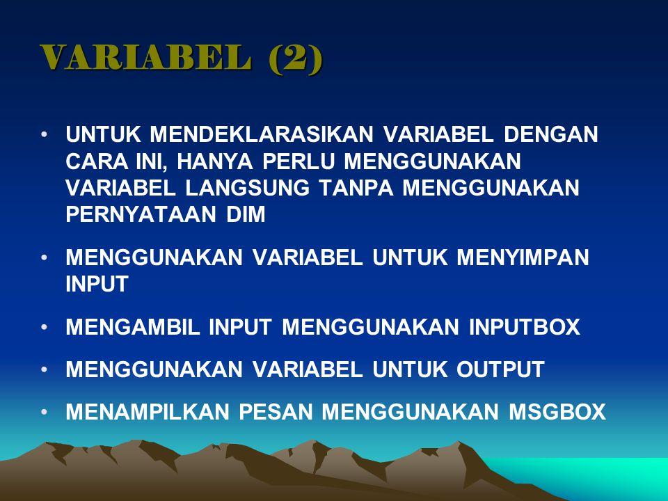 VARIABEL (2) UNTUK MENDEKLARASIKAN VARIABEL DENGAN CARA INI, HANYA PERLU MENGGUNAKAN VARIABEL LANGSUNG TANPA MENGGUNAKAN PERNYATAAN DIM.