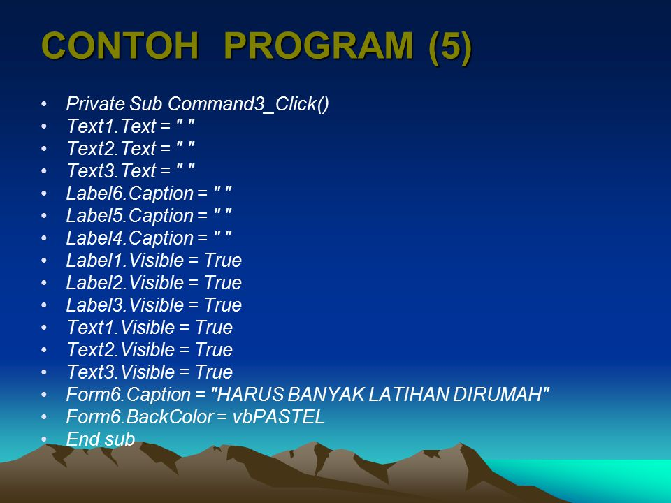 CONTOH PROGRAM (5) Private Sub Command3_Click() Text1.Text =