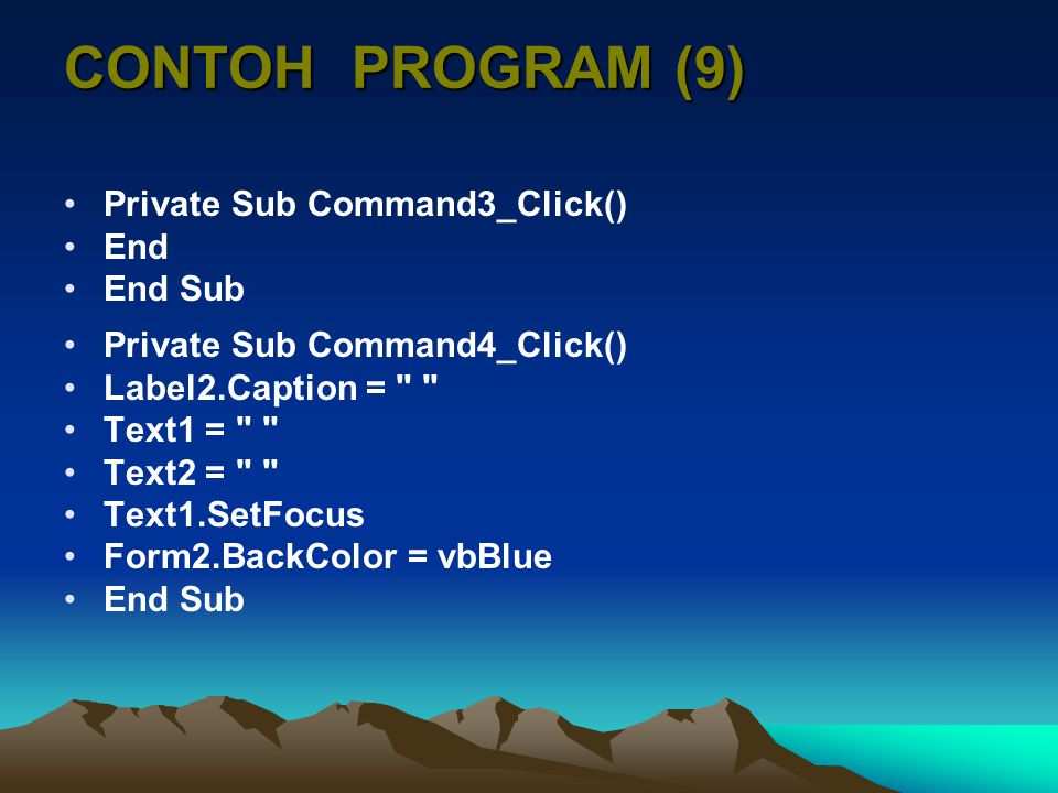 CONTOH PROGRAM (9) Private Sub Command3_Click() End End Sub