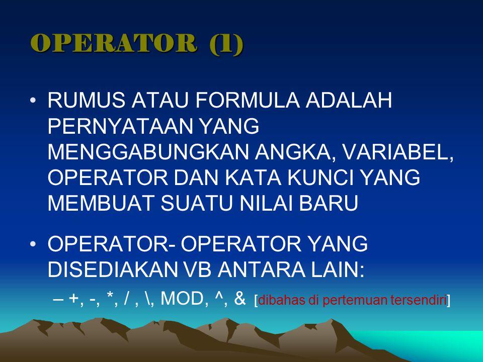 OPERATOR (1) RUMUS ATAU FORMULA ADALAH PERNYATAAN YANG MENGGABUNGKAN ANGKA, VARIABEL, OPERATOR DAN KATA KUNCI YANG MEMBUAT SUATU NILAI BARU.