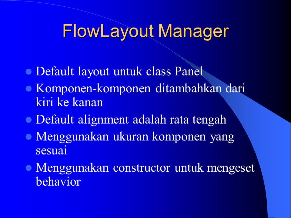 FlowLayout Manager Default layout untuk class Panel