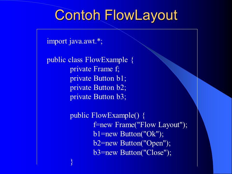 Contoh FlowLayout import java.awt.*; public class FlowExample {