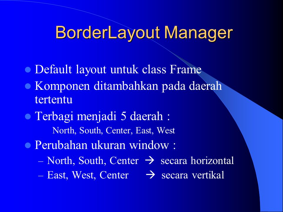 BorderLayout Manager Default layout untuk class Frame