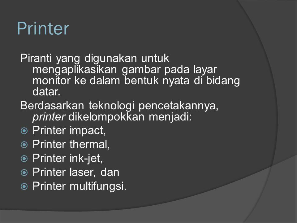 Printer Piranti yang digunakan untuk mengaplikasikan gambar pada layar monitor ke dalam bentuk nyata di bidang datar.
