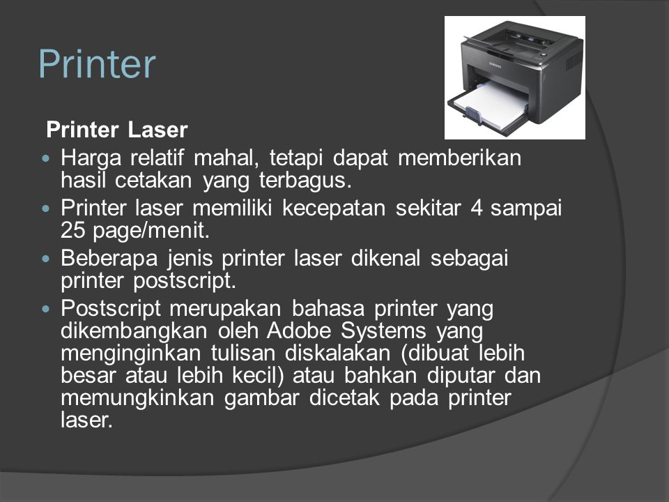 Printer Printer Laser. Harga relatif mahal, tetapi dapat memberikan hasil cetakan yang terbagus.