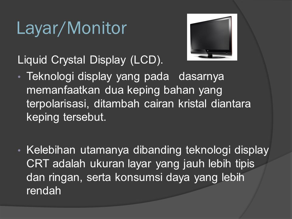 Layar/Monitor Liquid Crystal Display (LCD).
