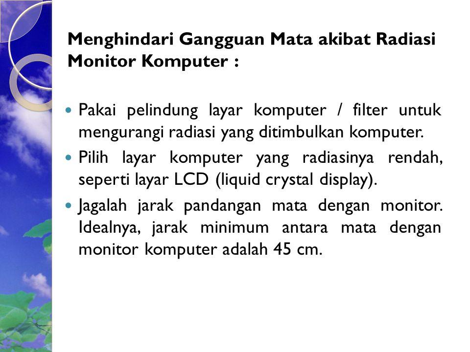 Menghindari Gangguan Mata akibat Radiasi Monitor Komputer :