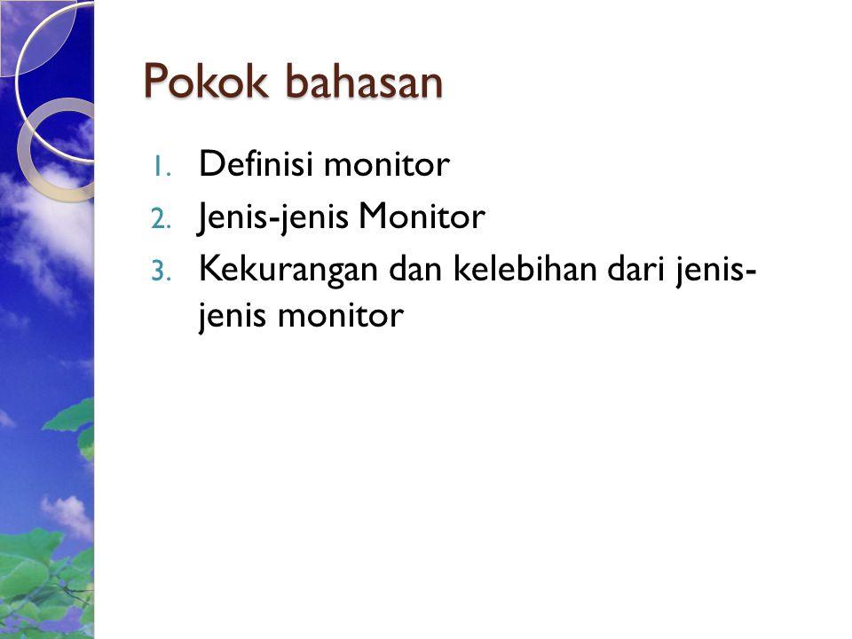 Pokok bahasan Definisi monitor Jenis-jenis Monitor