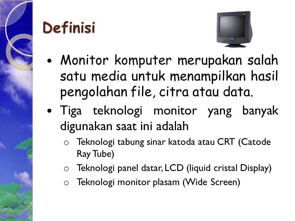 Definisi Monitor komputer merupakan salah satu media untuk menampilkan hasil pengolahan file, citra atau data.